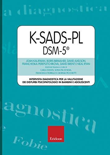 K-SADS-PL DSM-5. Intervista diagnostica per la valutazione dei disturbi psicopatologici in bambini e adolescenti