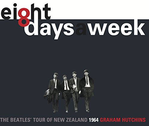 Eight Days A Week: The Beatles' Tour of New Zealand 1964 (English Edition)