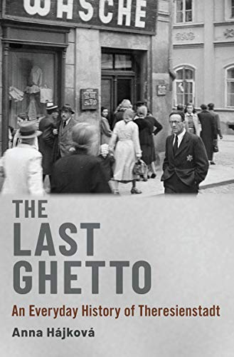 The Last Ghetto: An Everyday History of Theresienstadt (English Edition)