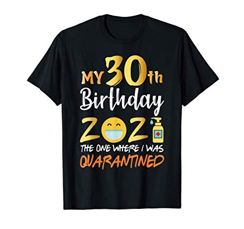My 30th Birthday the One Where I Was Quarantined 2021 T-Shirt