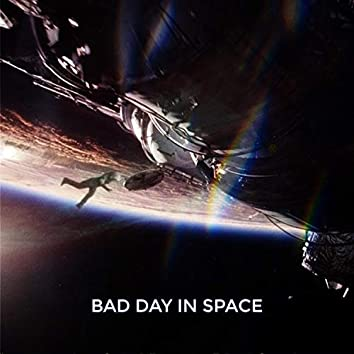 Bad Day In Space