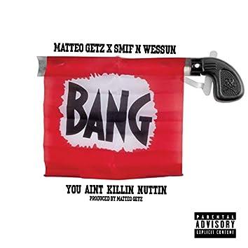 You Ain't Killin' Nuttin