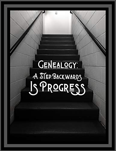 Genealogy: A Step Backwards is Progress: 120 Page Lined Genealogy Prompt Journal for You & Your Relatives with Blank Family Trees