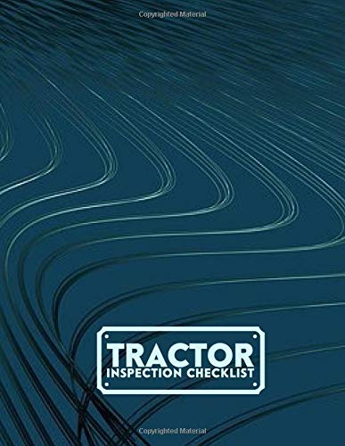 Tractor Inspection Checklist: Tractor Maintenance Logbook, Routine Inspection Log, Safety and Repair Tasks Measures, Farm Machinery, Check Locks, Car ... pages. (Tractor Maintenance Logs, Band 24)
