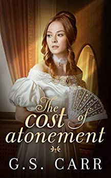 The Cost of Atonement (The Cost of Love Series Book 2) by [G.S. Carr]