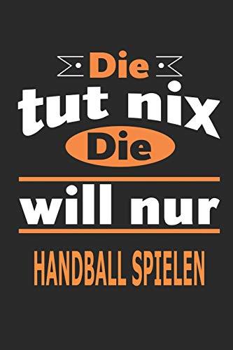 Die tut nix Die will nur Handball spielen: Notizbuch, Notizblock, Geburtstag Geschenk Buch mit 110 linierten Seiten, kann auch als Dekoration in Form eines Schild bzw. Poster verwendet werden