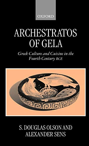 Archestratos of Gela: Greek Culture and Cuisine in the Fourth Century BCE Text, Translation, and Commentary