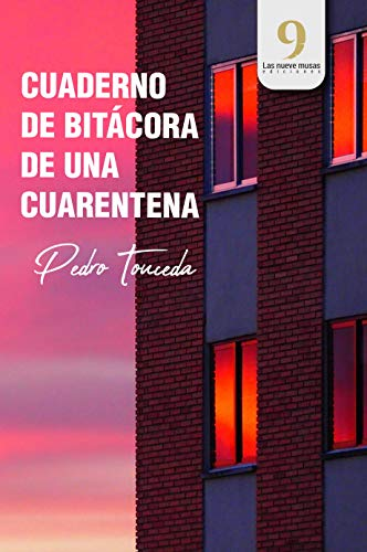 CUADERNO DE BITÁCORA DE UNA CUARENTENA: Los primeros cuarenta y cinco días de confinamiento