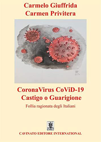 CoronaVirus CoViD-19 - Castigo o Guarigione: Follia ragionata degli Italiani (Italian Edition)