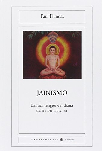 Il jainismo. L'antica religione indiana della non-violenza