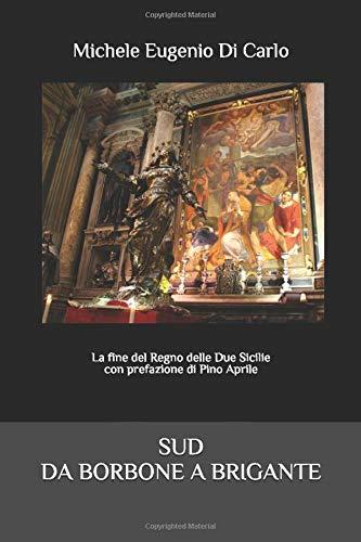 SUD DA BORBONE A BRIGANTE: La fine del Regno delle Due Sicilie con prefazione di Pino Aprile