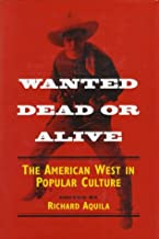 Wanted Dead or Alive: THE AMERICAN WEST IN POPULAR CULTURE