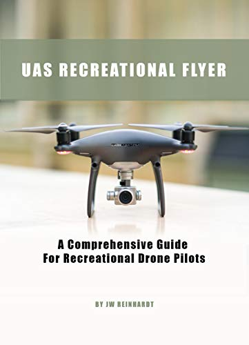 UAS RECREATIONAL FLYER: A Comprehensive Guide For Recreational Drone Pilots Front Cover