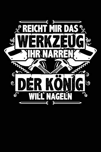 Der König will nageln: Notizbuch für Schreiner Tischler Zimmermann