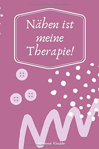 Nähen ist meine Therapie: Leeres Notizbuch ca. DinA5 für Nähprojekte mit schönem Softcover