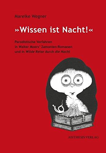 »Wissen ist Nacht!«: Parodistische Verfahren in Walter Moers' Zamonien-Romanen und in Wilde Reise durch die Nacht