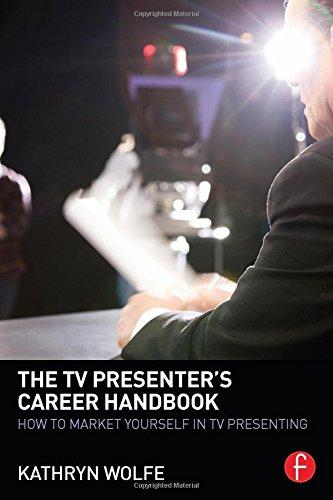 The TV Presenter\'s Career Handbook: How to Market Yourself in TV Presenting