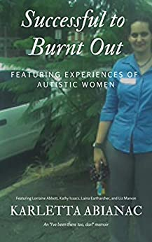 Successful to Burnt Out: Featuring experiences of Autistic women (I've been there too, darl Book 1) by [Karletta Abianac, Lorraine Abbott, Kathy Isaacs, Laina Eartharcher, Liz Marxon]