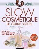 Slow cosmétique le guide visuel - Pas à pas, vers une beauté plus naturelle