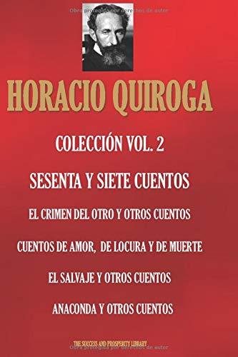 HORACIO QUIROGA COLECCIÓN VOL. 2: EL CRIMEN DEL OTRO Y OTROS CUENTOS ; CUENTOS DE AMOR, DE LOCURA Y DE MUERTE; EL SALVAJE Y OTROS CUENTOS; ANACONDA Y OTROS CUENTOS (CLÁSICOS IBEROAMERICANOS)