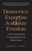 Democracy, Expertise, and Academic Freedom: A First Amendment Jurisprudence for the Modern State