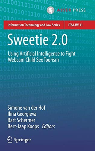 Sweetie 2.0: Using Artificial Intelligence to Fight Webcam Child Sex Tourism: 31 (Information Technology and Law Series)
