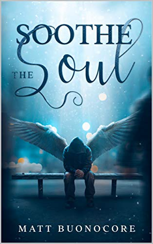 Soothe The Soul: Spiritual Poetry & Self Help Affirmations for times of hardship: Poems to Soothe the Soul by [Matt Buonocore, Alaina DaRin]