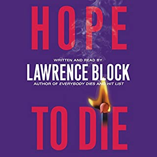 Hope to Die                   By:                                                                                                                                 Lawrence Block                               Narrated by:                                                                                                                                 Lawrence Block                      Length: 5 hrs and 18 mins     40 ratings     Overall 4.1