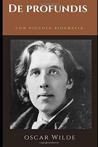 De Profundis: De Profundis è una lunga lettera, un grido di angoscia, dolore, rimpianto, ma anche di amore-passione di Oscar Wilde