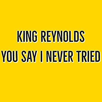You Say I Never Tried
