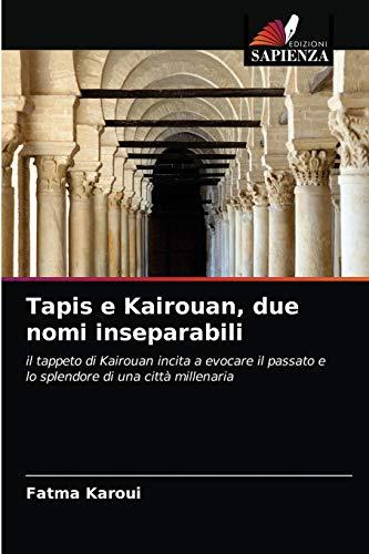 Tapis e Kairouan, due nomi inseparabili: il tappeto di Kairouan incita a evocare il passato e lo splendore di una città millenaria