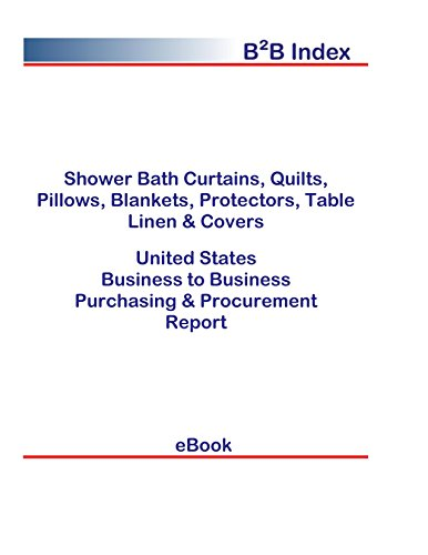 Shower Bath Curtains, Quilts, Pillows, Blankets, Protectors, Table Linen & Covers B2B United States: B2B Purchasing + Procurement Values in the United States (English Edition)