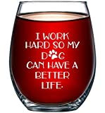 I Work Hard So My Dog Can Have a Better Life - Perfect Birthday Gift For Veterinarian, Dog Mom, Dog Dad, Animal Rescue or Vet Tech - Dog Lover Gifts For Men or Women - 15 oz Stemless Wine Glass