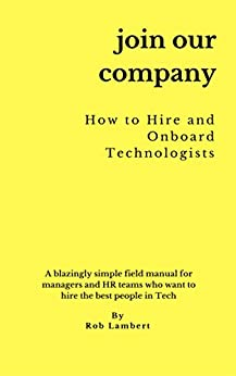 Join Our Company: How to hire and onboard Technologists for managers and HR professionals (English Edition) por [Rob Lambert]