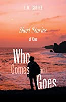 Short Stories of One Who Comes and Goes