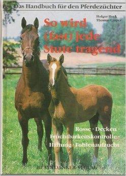 So wird (fast) jede Stute tragend: Rosse, Decken, Fruchtbarkeitskontrolle, Haltung, Fohlenaufzucht - Das Handbuch für Pferdezüchter