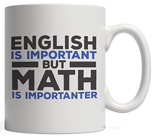 English Is Important But Math Is Importanter Mug - Funny School Quotes Sayings Gift For Mathematician Geeks And Nerds Or Professor With Mathematic Sense Of Humor!