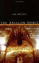 The Absalom Spirit: Revealing Disloyalty's Plan to Destroy You and Those You Trust