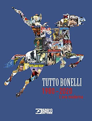 Tutto Bonelli 1980-2020. L'era moderna. Ediz. a colori