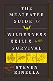 The MeatEater Guide to Wilderness Skills and Survival