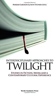 Interdisciplinary Approaches to Twilight: Studies in Fiction, Media & a Contemporary Cultural Experience