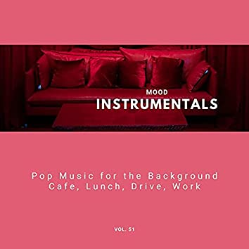 Mood Instrumentals: Pop Music For The Background - Cafe, Lunch, Drive, Work, Vol. 51