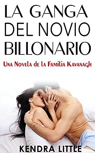 La Ganga del Novio Billonario (Una Novela de la Familia Kavanagh nº 3) de Kendra Little