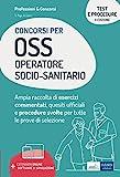 I Test dei concorsi per OSS Operatore Socio-Sanitario: Ampia raccolta di esercizi commentati, quesiti ufficiali e procedure svolte per tutte le prove di selezione