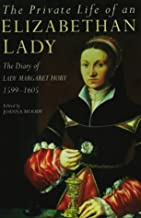 The Private Life of an Elizabethan Lady: The Diary of Lady Margaret Hoby, 1599-1605