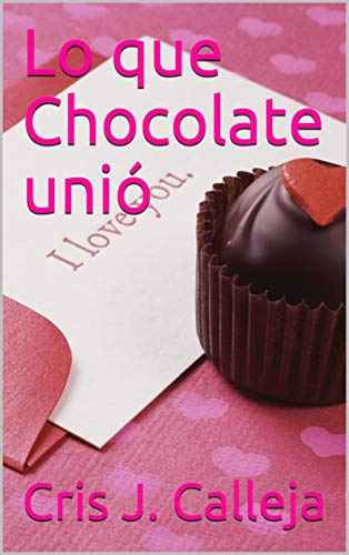 Lo que Chocolate unió de Cris J. Calleja