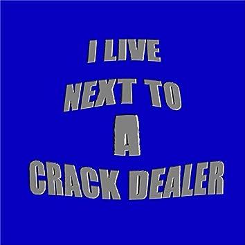 I Live Next to a Crack Dealer