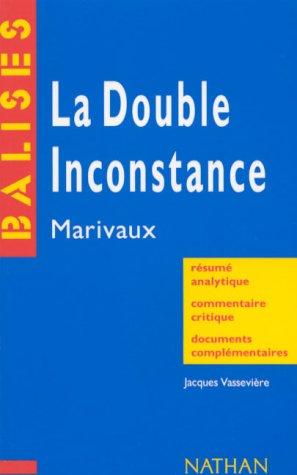 """""""La double inconstance"""", Marivaux : Résumé analytique, commentaire critique, documents complémentaires"""