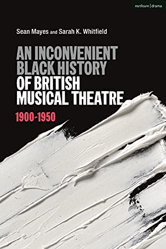 An Inconvenient Black History of British Musical Theatre: 1900 - 1950 (English Edition)