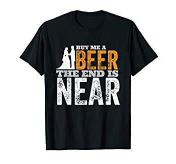 Buy Me A Beer The End Is Near T-Shirt Bachelor Party Groom